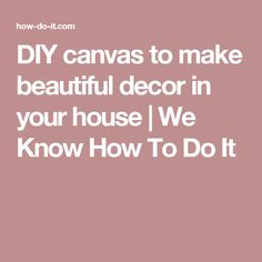 DIY canvas to make beautiful decor in your house | We Know How To Do It