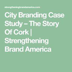 City Branding Case Study – The Story Of Cork City Branding, Case Study, Cork, America, Math, Math Resources, Corks, Usa, Mathematics