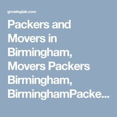 Packers and Movers in Birmingham, Movers Packers Birmingham, BirminghamPackers Movers, Packers Movers in Birmingham, Packers Movers Birmingham, Movers Packers in Birmingham, Movers and Packers Birmingham, Post free ads for Packers and Movers in Birmingham, Find Packers and Movers in Birmingham http://growingtab.com/ad/services-movers-packers/208/united-kingdom/3108/birmingham/45111/birmingham