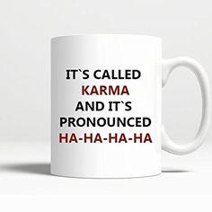 Funny Novelty Coffee Mug - IT`S CALLED KARMA AND IT`S PRONOUNCED HA-HA-HA-HA - 11 Oz Coffee Mug Printed on BOTH SIDES
