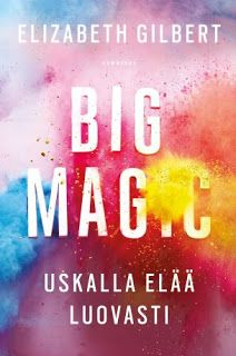 Ullan Luetut kirjat: Elizabeth Gilbert: Big Magic - Uskalla elää luovas...