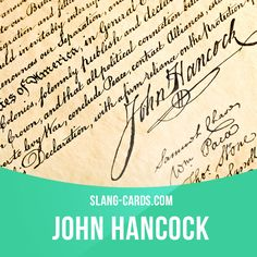 """John Hancock"" means signature. (From famous signature of the Declaration of Independence)  Example: I need you to put your John Hancock at the bottom of this contract.  #slang #englishslang #saying #sayings #phrase #phrases #expression #expressions #english #englishlanguage #learnenglish #studyenglish #language #vocabulary #dictionary #efl #esl #tesl #tefl #toefl #ielts #toeic #englishlearning #vocab #johnhancock #signature"