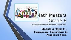 Are you looking for a real-world introduction to your Eureka Math program that energizes and entertains your students while they learn the concepts? Then this PowerPoint program is for you!Topic E:  Expressing Operations in Algebraic Form Lesson 15:  Read Expressions in Which Letters Stand for Numbers Lessons 1617:  Write Expressions in Which Letters Stand for NumbersEach lesson is presented with an explanatory slide, then has a slide that asks students to solve a problem.