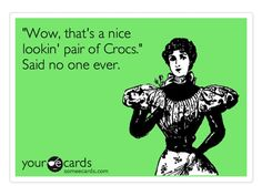 Hilarious Mom E-Cards -- Amen to That! (I don't care! I love my Crocs!) {{LOL}}