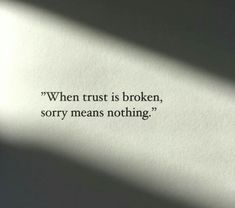 Trust quotes and sayings - When trust is broken, sorry means nothing. ~Sayings Book Quotes Tumblr, Love Life Quotes, Mood Quotes, Poetry Quotes, Cute Quotes, Wisdom Quotes, Positive Quotes, Love Meaning Quotes, Deep Sad Quotes
