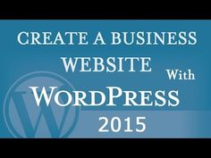 How to Create a Business Website with WordPress - Tutorial for Beginners 2015 - YouTube