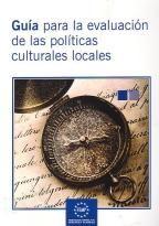 Guía para la evaluación de las políticas culturales locales: sistema de indicadores para la evaluación de las políticas culturales locales en el marco de la Agenda 21 de la cultura  Autor: Juana Escudero Méndez (coord.)  Editor: Madrid : Federación Española de Municipios y Provincias  Año de publicación: 2009  http://www.femp.es/files/566-762-archivo/Gu%C3%ADa_indicadores%20final.pdf
