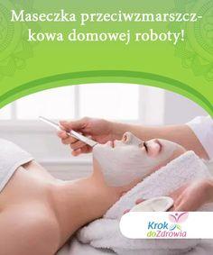 Maseczka przeciwzmarszczkowa domowej roboty!   Jeśli nie chcesz wydawać pieniędzy na drogie kosmetyki czy zabiegi chirurgiczne, maseczka przeciwzmarszczkowa domowej roboty może być równie skuteczna. Beauty Habits, Blond, Wax
