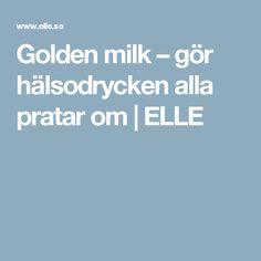 Golden milk – gör hälsodrycken alla pratar om | ELLE