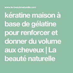 kératine maison à base de gélatine pour renforcer et donner du volume aux cheveux | La beauté naturelle