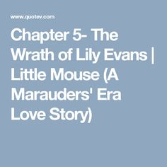 Chapter 5- The Wrath of Lily Evans | Little Mouse (A Marauders' Era Love Story)