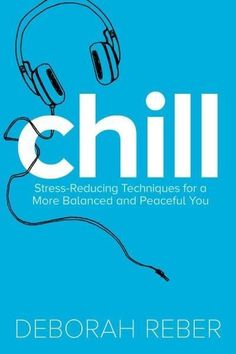 Chill: Stress-Reducing Techniques for a More Balanced, Peaceful You: Chill: Stress-reducing Techniques for a More Balanced, Peaceful You