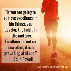 """If you are going to achieve excellence in big things, you develop the habit in little matters. Excellence is not an exception, it is a prevailing attitude. Business Baby, Inspirational Pics, Attitude, Motivation, Big, Quotes, Quotations, Qoutes, Quote"