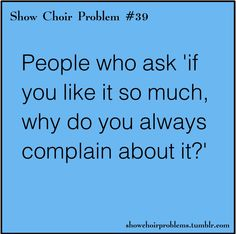 because show choir = drama, and i complain about it because do you really think i care about it?