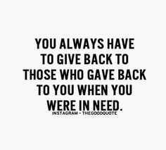 Give back to the ones that were there