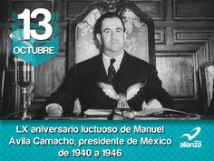 13 de octubre LX aniversario luctuoso de Manuel Ávila Camacho, presidente de México de 1940 a 1946