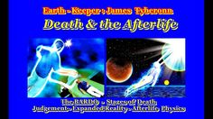 Death - The Bardo & Stages of the Afterlife - J Tyberonn - Fascinating!!!