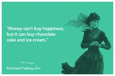 Money Can't Buy Happiness http://shutupimtalking.com/money-cant-buy-happiness-2/