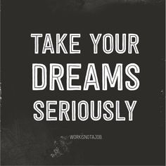 Take your dreams seriously. And never, ever give up on them! #dreams #persistence #tenacity #recovery #perspective #motivation