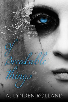 Of Breakable Things by A. Lynden Rolland | Publisher: Month9Books | Publication Date: April 2014 | www.alyndenrolland.com | #YA #paranormal