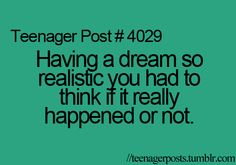well it's opposite in my case sometimes I think that some of my real memories are dreams . but they are not ,like example my crush proposed in front of my bff and I was like is it a dream than my bff said no you idiot it's reality 😅😅 Funny Teen Posts, Teenager Posts, Funny Relatable Memes, Funny Quotes, Relatable Posts, Funny Teenager Quotes, Phineas Y Ferb, Teen Life, Just Dream