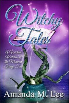 Witchy Tales: A Wicked Witches of the Midwest Fairy Tale: Amanda M. Lee: 9781511826112: Amazon.com: Books