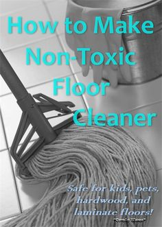 How to make homemade non-toxic floor cleaner. Safe for kids, pets, hardwood, and laminate floors.