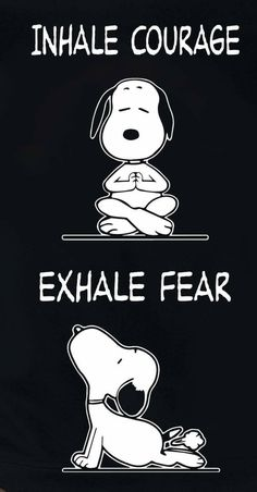 Inhale courage and exhale fear… – Yoga quotesBreathing exercise. Inhale courage and exhale fear… – Yoga quotes Snoopy Love, Snoopy E Woodstock, Charlie Brown And Snoopy, Snoopy Quotes Love, Happy Snoopy, Charlie Brown Quotes, Phrase Cute, Dog Farts, Yoga Quotes