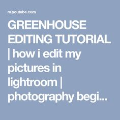 GREENHOUSE EDITING TUTORIAL | how i edit my pictures in lightroom | photography beginner tutorial - YouTube
