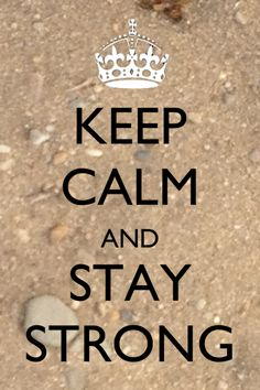 keep calm: Strong in the Lord & the Power of His Might!