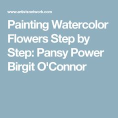 Painting Watercolor Flowers Step by Step: Pansy Power Birgit O'Connor
