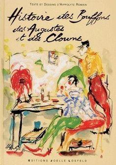 Hippolyte Romain presente histoire des bouffons, des augustes et des clowns: Texte, dessins et aquarelles (French Edition) by Hippolyte Romain, http://www.amazon.com/dp/2909906892/ref=cm_sw_r_pi_dp_oEyGqb1GBS4RJ