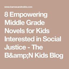 8 Empowering Middle Grade Novels for Kids Interested in Social Justice - The B&N Kids Blog
