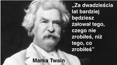 """""""Za dwadzieścia lat bardziej będziesz żałował tego, czego nie zrobiłeś, niż tego, co zrobiłeś"""" http://www.pawelgrzech.pl/"""