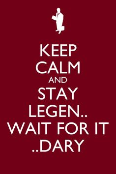 KEEP CALM AND STAY LEGEN WAIT FOR IT DARY