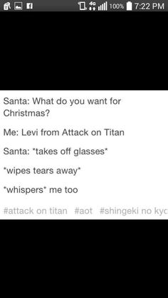 Oh poor Santa i am crying over my little Levi what my father will never buy for me! :-( Be strong captain i will get you once, once when i fight for mankind and even for you!!