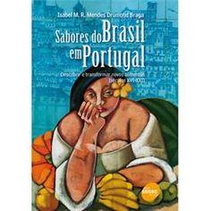 Livro - Sabores do Brasil em Portugal: Descobrir e Transformar Novos Alimentos (Séculos XVI - XXI) - Isabem M. R. Mendes Drumond Braga