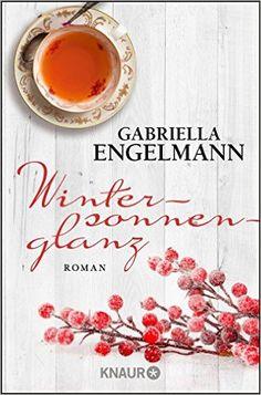 Wintersonnenglanz: Roman: Amazon.de: Gabriella Engelmann: Bücher