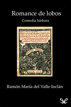 Ramón del Valle-Inclán   Romance de lobos. Comedia bárbara dividida en tres jornadas (1908)