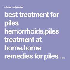 best treatment for piles hemorrhoids,piles treatment at home,home remedies for piles - Ayurveda Homeopathic Allopathic Home Remedies for Piles in HIndi