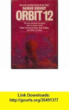Orbit 12 (9780399111013) Damon Knight, Ursula K. Le Guin, Brian W. Aldiss, Michael Bishop, Kate Wilhelm, Gene Wolfe, Edward Bryant, Vonda N. McIntyre, Doris Piserchia, Paul Lehr , ISBN-10: 0399111018  , ISBN-13: 978-0399111013 , ASIN: B000BKD4T8 , tutorials , pdf , ebook , torrent , downloads , rapidshare , filesonic , hotfile , megaupload , fileserve