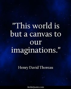 """Thoreau means that we can make the world  what we what it to be. We can use our talents and gifts to change it.  """"Painting our world"""" will show people who we are, and help us follow our dreams."""