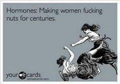Ha!! Hormones!