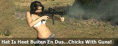Het Is Heet Buiten En Dus...Chicks With Guns!
