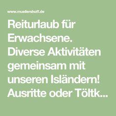 Reiturlaub für Erwachsene. Diverse Aktivitäten gemeinsam mit unseren Isländern! Ausritte oder Töltkurse. Hier ist für jeden was dabei.