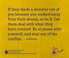 If they made a monster out of you because you walked away from their drama, so be it. Let them deal with what they have created. Be at peace with yourself & stay out of the conflict.