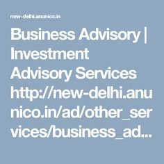 Business Advisory | Investment Advisory Services http://new-delhi.anunico.in/ad/other_services/business_advisory_investment_advisory_services-46558114.html