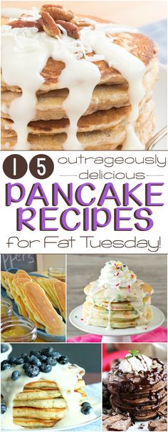 15 Outrageously Delicious Pancake Recipes for Fat Tuesday!