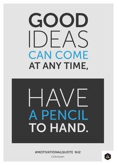 'Good ideas can come at any time, have a pencil to hand.' Motivational Quote No2