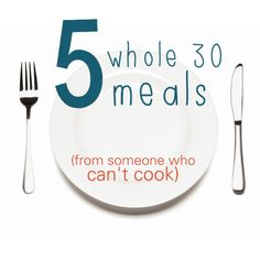 Jane Caroline: 5 Whole 30 Meals From Someone Who Doesn't Cook